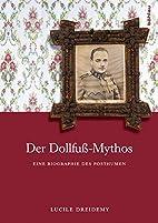 Der Dollfuß-Mythos: Eine Biographie…