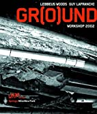 Gr(o)und: Workshop 2002 by Lebbeus Woods