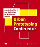 Wigley, Mark: The Urban Prototyping Conference: Presented by Architecture Live 4 and the Institute for Architecture (IoA) (Edition Angewandte)