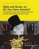 Adam, Ken: Style and Scale, or: Do You Have Anxiety?: A Conversation with Ken Adam, Cristina Bechtler, Katharina Fritsch and Hans Ulrich Obrist. Moderated by ... Art and Architecture in Discussion(closed))