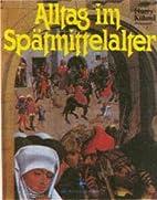 Alltag im Spätmittelalter by Harry Kühnel