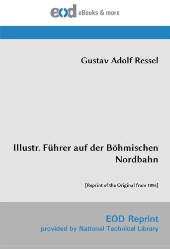 illustr-fuhrer-auf-der-bohmischen-nordbahn-reprint-of-the-original-from-1886