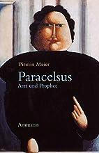 Paracelsus. Arzt und Prophet: Annäherungen…
