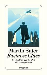 Business Class: Geschichten aus der Welt des…