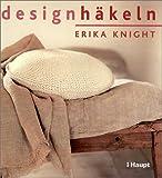 Erika Knight: Designhäkeln.