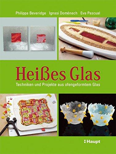hei-es-glas-techniken-und-projekte-aus-ofengeformtem-glas