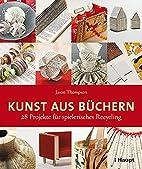 Kunst aus Büchern: 28 Projekte für…