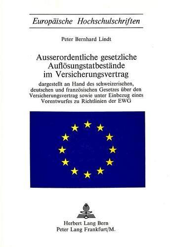 ausserordentliche-gesetzliche-auflsungstatbestnde-im-versicherungsvertrag-dargestellt-an-hand-des-schweizerischen-deutschen-und-franzsischen-universitaires-europennes-german-edition