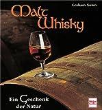 Nown, Graham: Malt Whisky. Ein Geschenk der Natur.