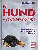 Alderton, David: Der Hund: am Anfang war der Wolf. Artgerechte und verständnisvolle Haltung.