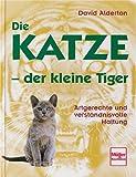 Alderton, David: Die Katze, der kleine Tiger. Artgerechte und verständnisvolle Haltung.