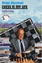 Chess is My Life by Viktor Korchnoi