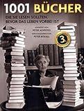 Peter Boxall: 1001 Bucher: Die Sie lesen sollten, bevor das Leben vorbei ist