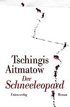 Der Schneeleopard by Tschingis Aitmatow