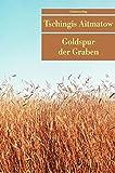 Tschingis Aitmatow: Goldspur der Garben