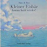 Hans de Beer: Kleiner Eisbär, komm bald wieder!. Bilderbücher