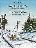 Beer, Hans de: Kleiner Eisbär, kennst du den Weg? / Kücük Beyaz Ayi yolu biliyor musun?