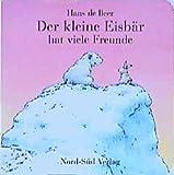Beer, Hans de: Der kleine Eisbär hat viele Freunde.