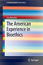 The American Experience in Bioethics…