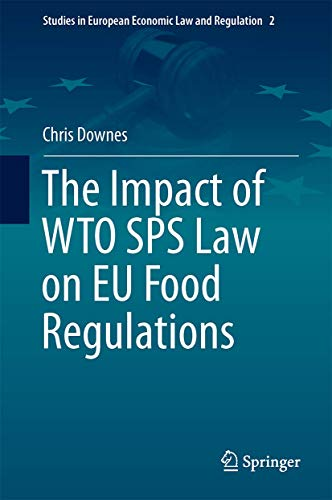 the-impact-of-wto-sps-law-on-eu-food-regulations-studies-in-european-economic-law-and-regulation