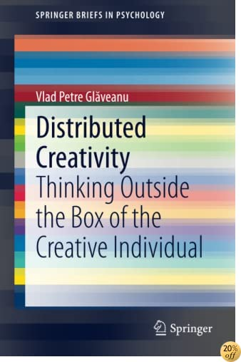 Distributed Creativity: Thinking Outside the Box of the Creative Individual (SpringerBriefs in Psychology)
