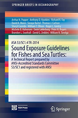 asa-s3-sc14-tr-2014-sound-exposure-guidelines-for-fishes-and-sea-turtles-a-technical-report-prepared-by-ansi-accredited-standards-committee-s3-sc1-with-ansi-springerbriefs-in-oceanography