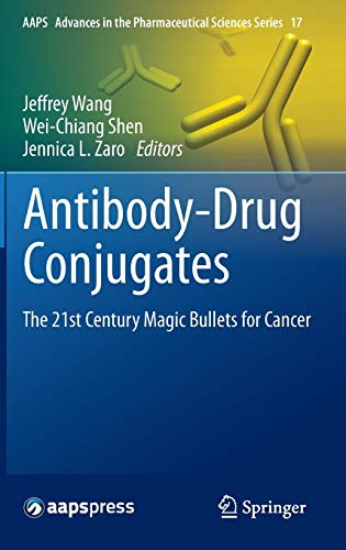 antibody-drug-conjugates-the-21st-century-magic-bullets-for-cancer-aaps-advances-in-the-pharmaceutical-sciences-series