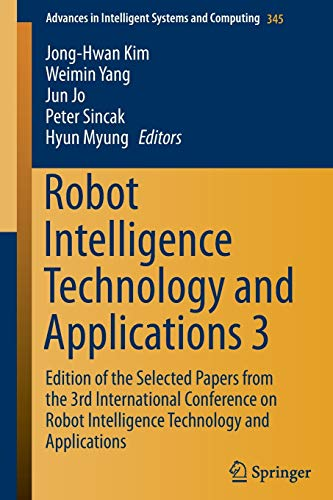 robot-intelligence-technology-and-applications-3-results-from-the-3rd-international-conference-on-robot-intelligence-technology-and-applications-advances-in-intelligent-systems-and-computing