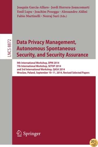 Data Privacy Management, Autonomous Spontaneous Security, and Security Assurance: 9th International Workshop, DPM 2014, 7th International Workshop. Papers (Lecture Notes in Computer Science)