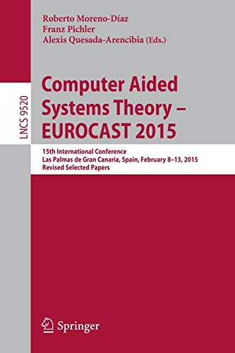 computer-aided-systems-theory-eurocast-2015-15th-international-conference-las-palmas-de-gran-canaria-spain-february-8-13-2015-revised-selected-papers-lecture-notes-in-computer-science