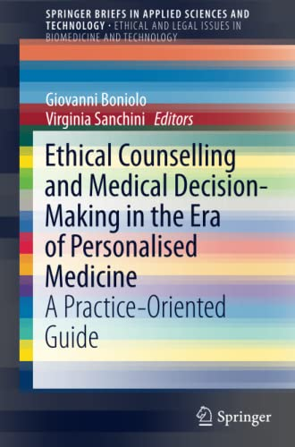 ethical-counselling-and-medical-decision-making-in-the-era-of-personalised-medicine-a-practice-oriented-guide-springerbriefs-in-applied-sciences-and-technology