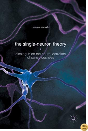 The Single-Neuron Theory: Closing in on the Neural Correlate of Consciousness