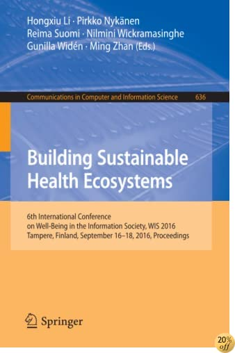 TBuilding Sustainable Health Ecosystems: 6th International Conference on Well-Being in the Information Society, WIS 2016, Tampere, Finland, September in Computer and Information Science