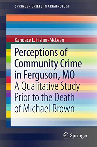 perceptions-of-community-crime-in-ferguson-mo-a-qualitative-study-prior-to-the-death-of-michael-brown-springerbriefs-in-criminology
