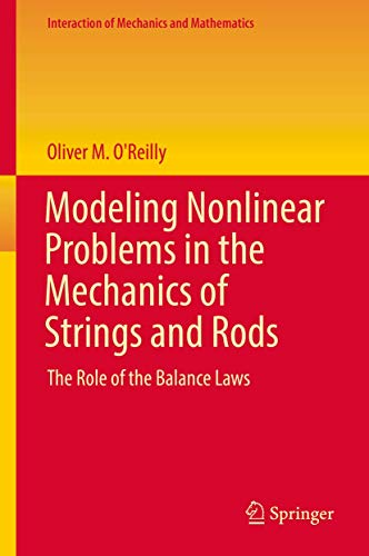 modeling-nonlinear-problems-in-the-mechanics-of-strings-and-rods-the-role-of-the-balance-laws-interaction-of-mechanics-and-mathematics