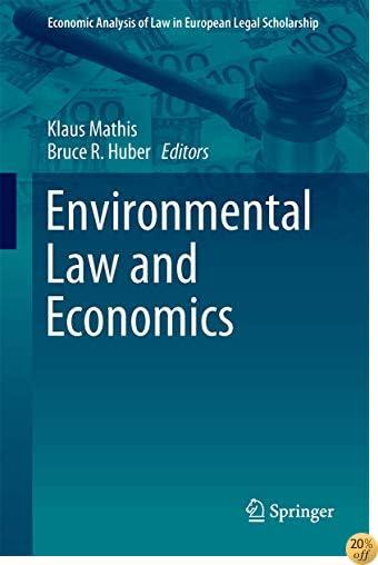 Environmental Law and Economics (Economic Analysis of Law in European Legal Scholarship)