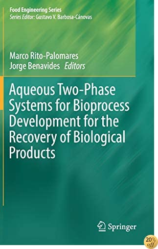 Aqueous Two-Phase Systems for Bioprocess Development for the Recovery of Biological Products (Food Engineering Series)