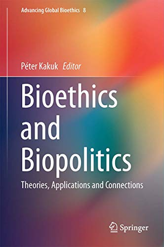bioethics-and-biopolitics-theories-applications-and-connections-advancing-global-bioethics