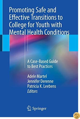 TPromoting Safe and Effective Transitions to College for Youth with Mental Health Conditions: A Case-Based Guide to Best Practices