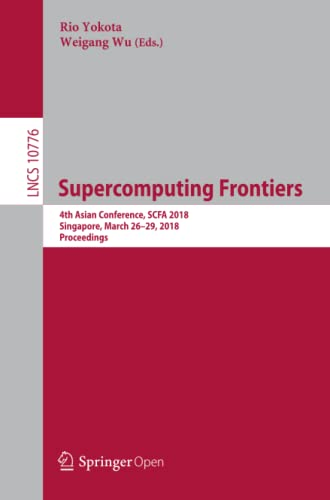 supercomputing-frontiers-4th-asian-conference-scfa-2018-singapore-march-26-29-2018-proceedings-lecture-notes-in-computer-science