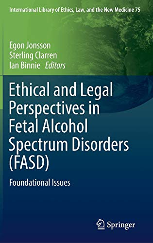 ethical-and-legal-perspectives-in-fetal-alcohol-spectrum-disorders-fasd-foundational-issues-international-library-of-ethics-law-and-the-new-medicine