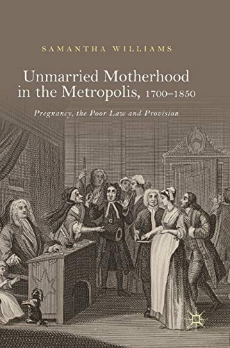 unmarried-motherhood-in-the-metropolis-17001850-pregnancy-the-poor-law-and-provision