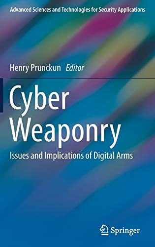 cyber-weaponry-issues-and-implications-of-digital-arms-advanced-sciences-and-technologies-for-security-applications