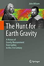 The Hunt for Earth Gravity : A History of…
