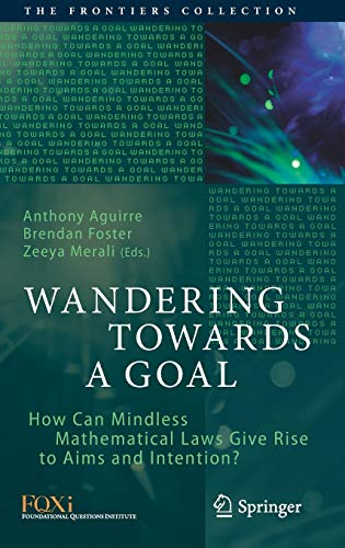 wandering-towards-a-goal-how-can-mindless-mathematical-laws-give-rise-to-aims-and-intention-the-frontiers-collection