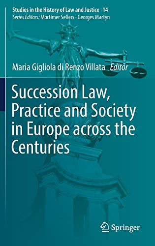 succession-law-practice-and-society-in-europe-across-the-centuries-studies-in-the-history-of-law-and-justice