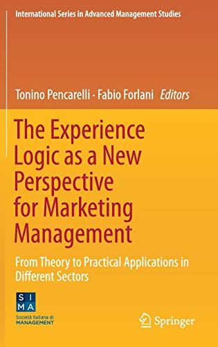 the-experience-logic-as-a-new-perspective-for-marketing-management-from-theory-to-practical-applications-in-different-sectors-international-series-in-advanced-management-studies