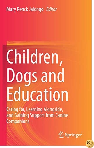 TChildren, Dogs and Education: Caring for, Learning Alongside, and Gaining Support from Canine Companions