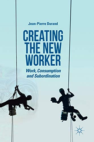 creating-the-new-worker-work-consumption-and-subordination