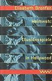 Bronfen, Elisabeth: Heimweh: Illusionsspiele in Hollywood (German Edition)